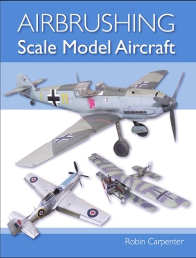 Airbrushing Scale Model Aircraft by Robin Carpenter