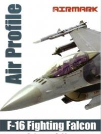 Airmark Media Air Profile F-16 Fighting Falcon Reference Guide