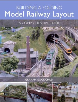 Building a Folding Model Railway Layout - A Comprehensive Guide by Graham Goodchild