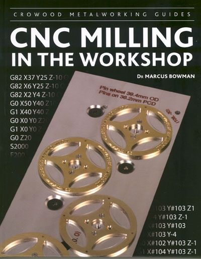 CNC Milling in the Workshop by Marcus Bowman