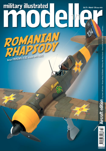 Military Illustrated Modeller (issue 83) March '18 (Aircraft Edition) Romanian Rhapsody