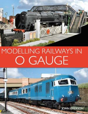 Modelling Railways in O Gauge by John Emerson