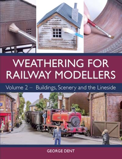 Weathering For Railway Modellers by George Dent Volume 2 by George Dent